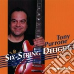 Six-string delight - cd musicale di Tony purrone quartet