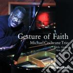 Michael Cochrane Trio - Gesture Of Faith cd musicale di Michael cochrane trio