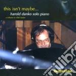 Harold Danko - This Isn't Maybe cd musicale di Harold Danko