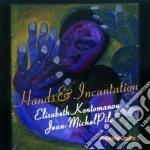 Elisabeth Kontomanou & J.m.pilc - Hands & Incantation cd musicale di Elisabeth kontomanou & j.m.pil