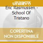 CD - ERIC RASMUSSEN       - SCHOOL OF TRISTANO cd musicale di ERIC RASMUSSEN
