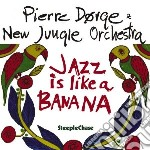 Jazz is like a banana cd musicale di Pierre dorge & new j