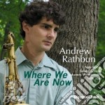 WHERE WE ARE NOW                          cd musicale di RATHBUN ANDREW