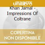 IMPRESSIONS OF COLTRANE                   cd musicale di JAMAL KHAN
