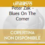 BLUES ON THE CORNER                       cd musicale di ZAK PETER