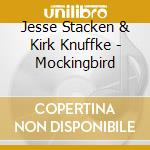 MOCKINGBIRD                               cd musicale di STACKEN JESSE & KIRK