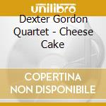Dexter Gordon Quartet - Cheese Cake cd musicale di Dexter gordon quarte