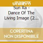DANCE OF THE LIVING IMAGE                 cd musicale di Ra Sun