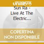 LIVE AT THE ELECTRIC CIRCUS/NEWPORT       cd musicale di Ra Sun