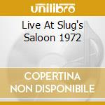 LIVE AT SLUG'S SALOON 1972                cd musicale di Ra Sun