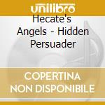 Hecate's Angels - Hidden Persuader cd musicale di Angels Hecate's