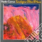 Sardegna oltre il mare cd musicale di Paolo carrus & paolo