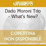 WHAT'S NEW? cd musicale di DADO MORONI TRIO