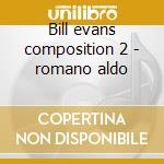 Bill evans composition 2 - romano aldo cd musicale di Stefano Battaglia
