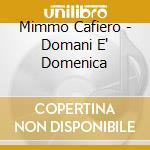 Mimmo Cafiero - Domani E' Domenica cd musicale di Cafiero Mimmo