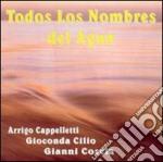 Cappelletti  / Cilio / Coscia - Todos Los Nombres Del Ague cd musicale di C A.cappelletti/g.cilio/gianni