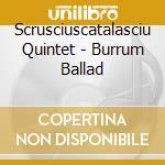 Burrum ballad - cd musicale di Quintet Scrusciuscatalasciu