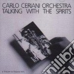 Talking with the spirits - cd musicale di Carlo ceriani orchestra