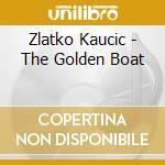 THE GOLDEN BOAT                           cd musicale di KAUCIC ZLATKO