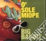 O' sole miope - cd musicale di Big bandit (g.emmanuele)
