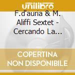F.d'auria & M. Aliffi Sextet - Cercando La Tigre cd musicale di F.d'auria & m. aliff