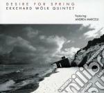 Desire for spring cd musicale di Ekkehard wolk quinte