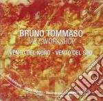 Bruno Tommaso Jazz Workshop - Vento Del Nord/del Sud cd musicale di Bruno tommaso jazz w