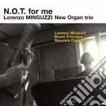 N.o.t. for me cd musicale di Lorenzo minguzzi new