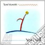 Toni Moretti - Yes I Will cd musicale di MORETTI TONI