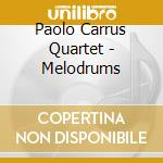 MELODRUMS cd musicale di PAOLO CARRUS QUARTET
