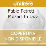 MOZART IN JAZZ cd musicale di FABIO PETRETTI