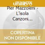 L'ISOLA CANZONI D'AUTORE cd musicale di PIER MAZZOLENI