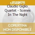 SCENES IN THE NIGHT                       cd musicale di GIGLIOQUART CLAUDIO