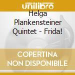 FRIDA! cd musicale di PLANKENSTEINER HELGA