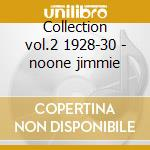 Collection vol.2 1928-30 - noone jimmie cd musicale di Noone Jimmie