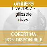 Live,1957 - gillespie dizzy cd musicale di Dizzy gillespie and his orches