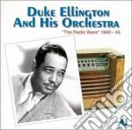 The radio years 1940-1945 - ellington duke cd musicale di Duke Ellington