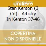 Artistry in kenton 37-46 - kenton stan cd musicale di Stan kenton (3 cd)