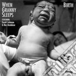 When Granny Sleeps & David Liebman - Birth cd musicale di When granny sleeps & david lie