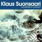 Something in common - cd musicale di Klaus Suonsaari