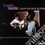 Trouble trouble cd musicale di Champion jack dupree