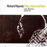 Then, here and now - cd musicale di Richard Wyands