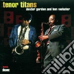 Dexter Gordon & Ben Webster - Tenor Titans cd musicale di Dexter gordon & ben webster