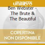 THE BRUTE & THE BEAUTIFUL                 cd musicale di WEBSTER BEN