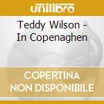 IN COPENAGHEN cd musicale di TEDDY WILSON
