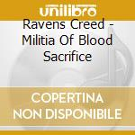MILITIA OF BLOOD SACRIFICE                cd musicale di Creed Ravens