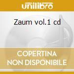Zaum vol.1 cd cd musicale di Artisti Vari