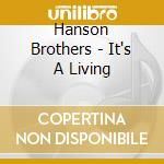 IT'S A LIVING cd musicale di Brothers Hanson