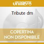 Tribute dm cd musicale