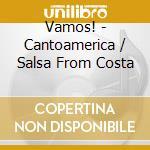 Various - Vamos! - Cantoamerica / Salsa From Costa cd musicale di ARTISTI VARI